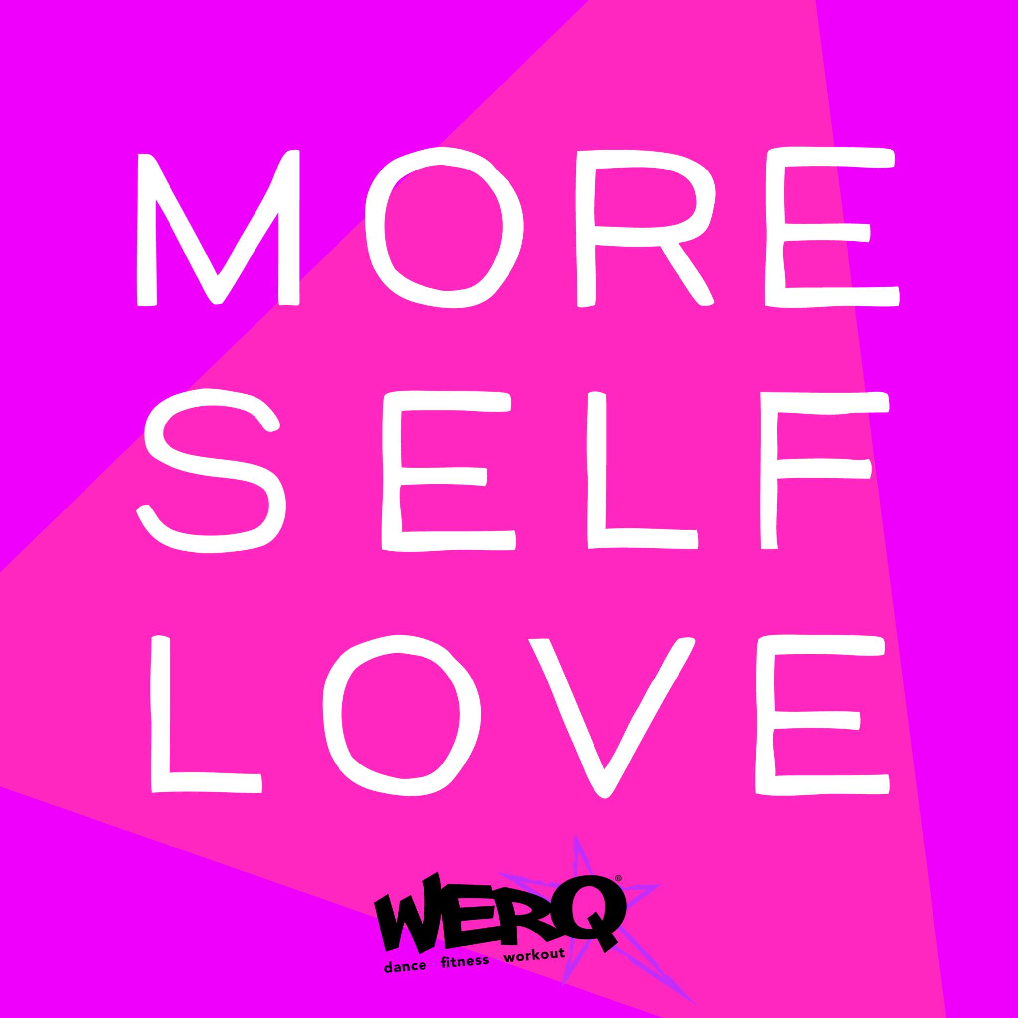 "A poster with a pink background that says ""More Self Love, WERQ"""