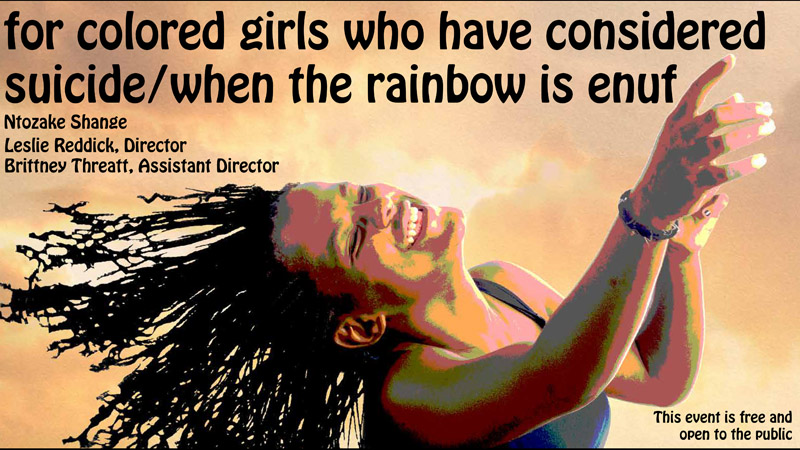 for colored girls who have considered The center for multicultural and gender studies is proud to have been a co-sponsor of the texas state department of theatre and dance, ethnic theatre workshop production of for colored girls who have considered suicide/when the rainbow is enuf, april 17-19, 2004.